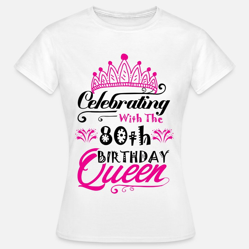 80th Birthday T-Shirts - Celebrating With the 80th Birthday Queen - Women's T-Shirt white