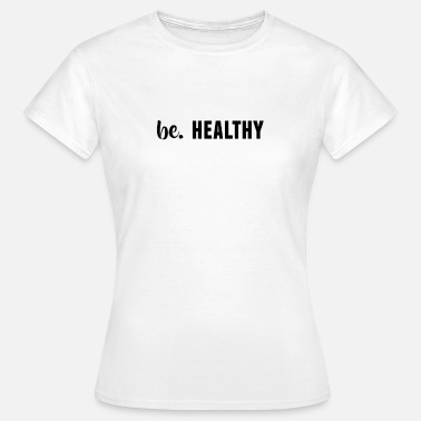 Healthy Eating be. HEALTHY Womens - Women's T-Shirt