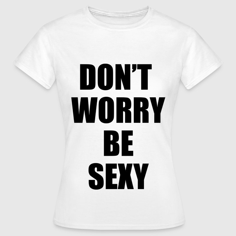 Don't worry be sexy - Women's T-Shirt