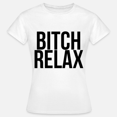 Bitch Relax Bitch relax - Frauen T-Shirt