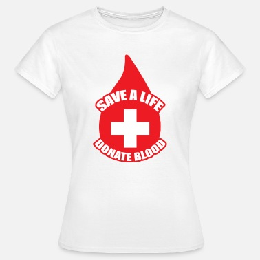 Donation Save a Life, Donate Blood - Women's T-Shirt