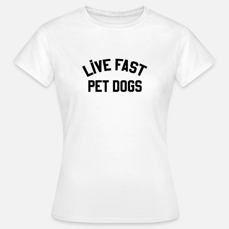 Dogs T-Shirts - Live fast pet dogs - Women's T-Shirt white