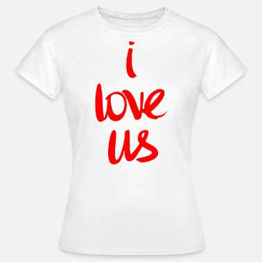 Love Us I love us - Women's T-Shirt