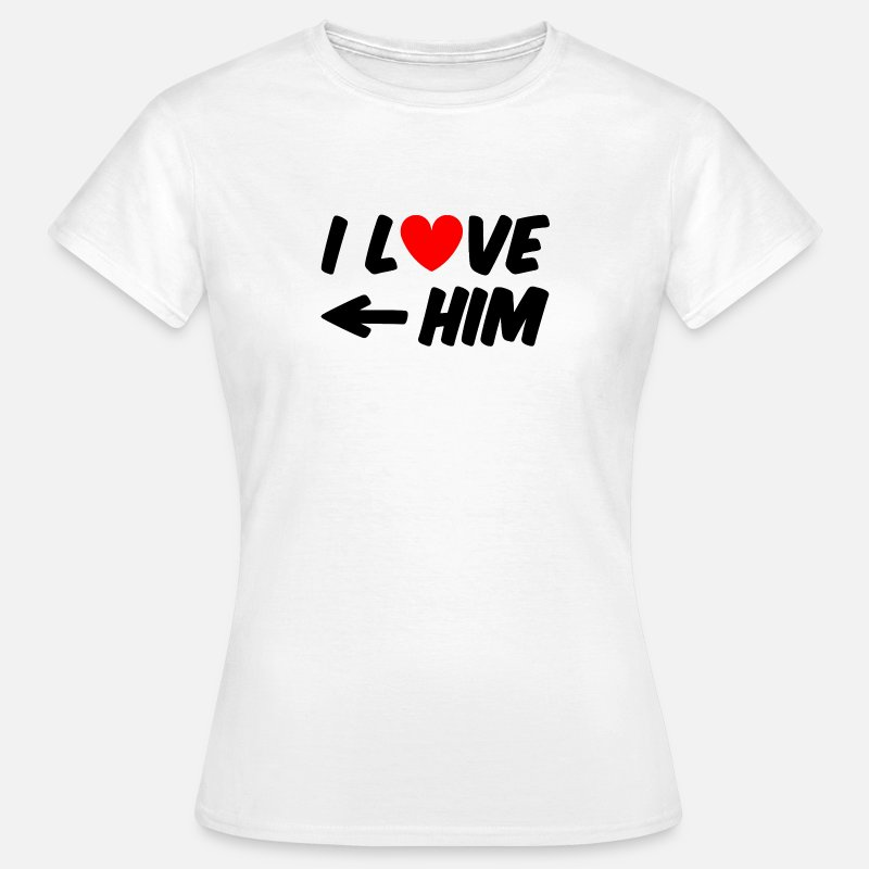 Amis T-shirts - I love him - T-shirt Femme blanc