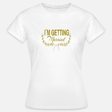 Getting Married im_getting_married - Vrouwen T-shirt