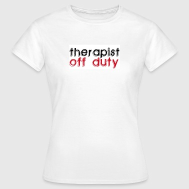Physiotherapie therapist off duty - Frauen T-Shirt