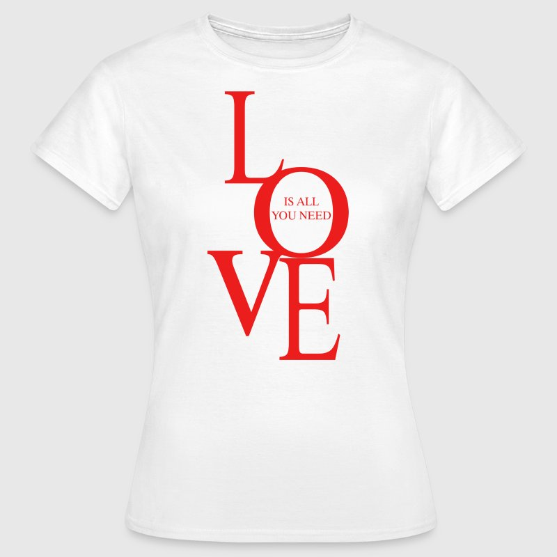 Love is all you need - T-shirt Femme