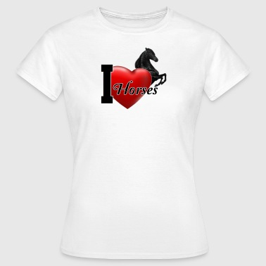 I love Horses - Frauen T-Shirt