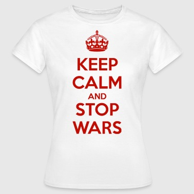 Keep Calm and Stop Wars - Women's T-Shirt