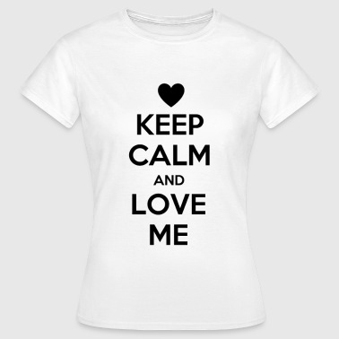 Keep calm and love me - Maglietta da donna