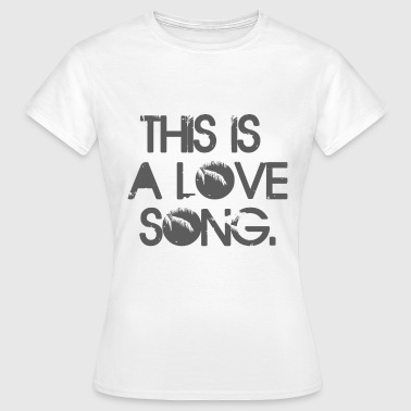 This is a love song - Women's T-Shirt