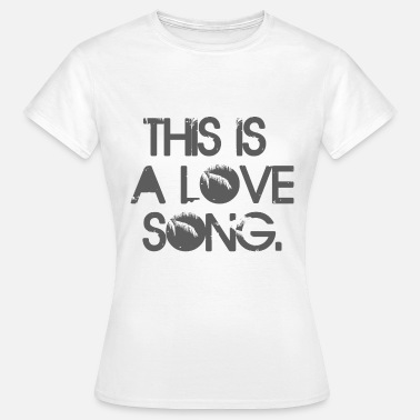 Love Song This is a love song - Women's T-Shirt