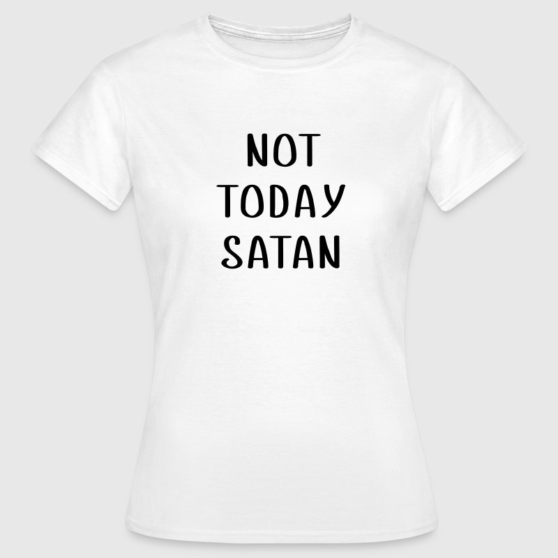 not today SATAN - Vrouwen T-shirt