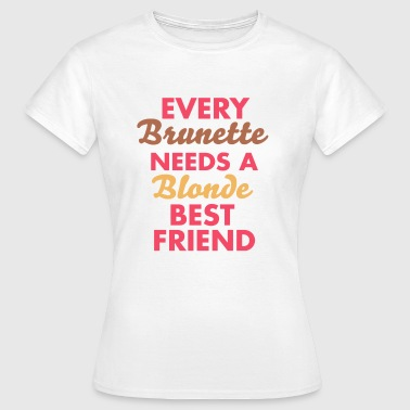 every brunette needs a blonde best friend - Frauen T-Shirt