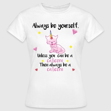 always yourself caticorn Einhorn Spruch süß cool - Frauen T-Shirt
