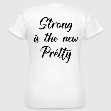strong is the new pretty - Women's T-Shirt