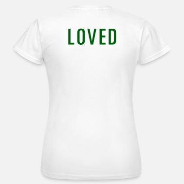 Loved Loved - Frauen T-Shirt
