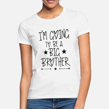 Bro I'm going to be a big brother - Frauen T-Shirt