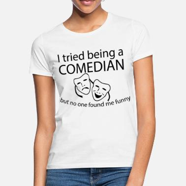 Comedian I Tried Being A Comedian Laughing Saying Gift - Women's T-Shirt