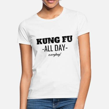 Kung Fu. All day Everyday! - Frauen T-Shirt