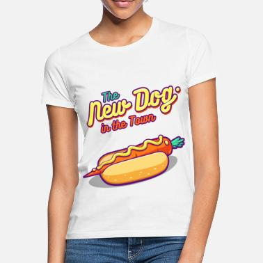 Food The New Dog in the Town - Women's T-Shirt