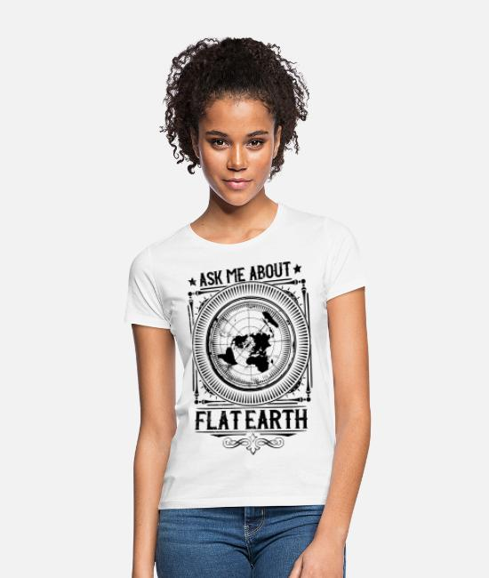 Space T-Shirts - Ask me about #flatearth - Flache Erde - Frauen T-Shirt Weiß