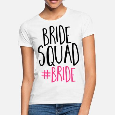 Hen Party Bride Squad Bride - Women's T-Shirt