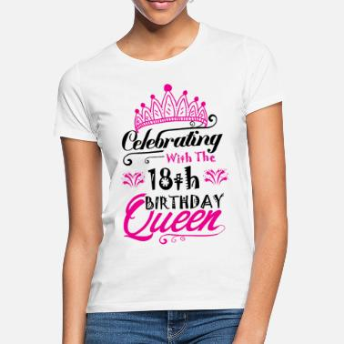 18th Birthday Celebrating With the 18th Birthday Queen - Women's T-Shirt