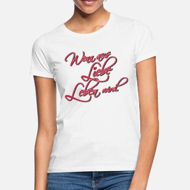 Out Of Love If it is out of love life. - Women's T-Shirt
