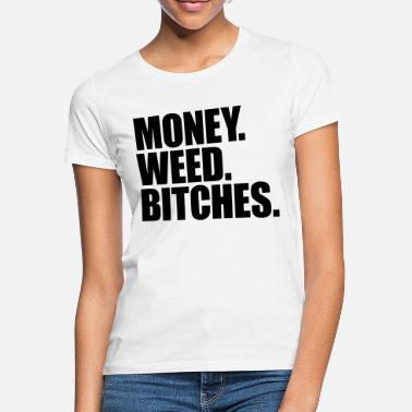Logo Money Weed Bitches Logo Text Design Cool Geld verd - Women's T-Shirt