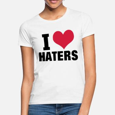 I Love Haters I LOVE HATERS - Women's T-Shirt