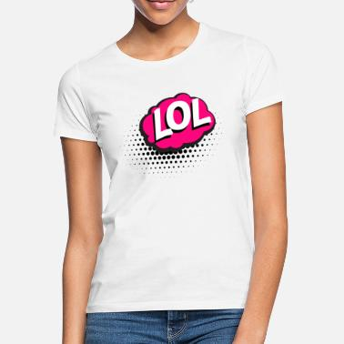 Lol lol - Women's T-Shirt