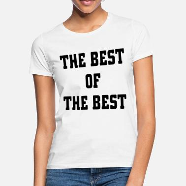Best Of The Best Of The Best - Women's T-Shirt