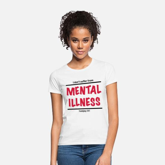 Quote T-Shirts - I don't suffer from Mental Illness, I enjoy it! - Women's T-Shirt white