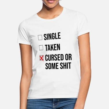 No Excuses single relationship awarded cursed bewitched or s - Women's T-Shirt
