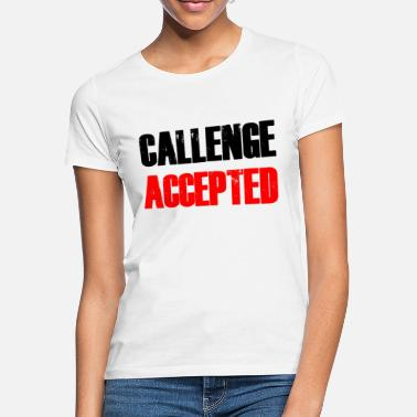 Challenge Accepted challenge accepted - Frauen T-Shirt