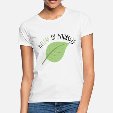 Beleaf In Yourself - Vrouwen T-shirt