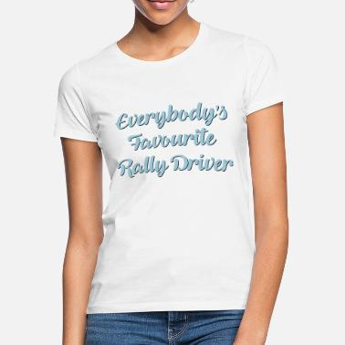 Rally Everybodys favourite rally driver funny - Women's T-Shirt