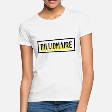 Billionaires Billionaire - Women's T-Shirt