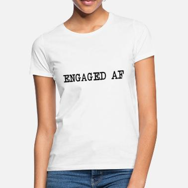 Engagement Party Engaged AF - Women's T-Shirt