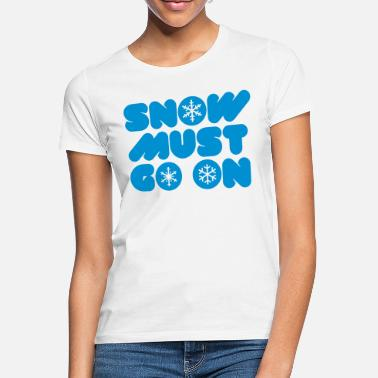 Winter SNOW MUST GO ON - Frauen T-Shirt