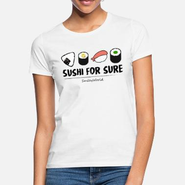 Sushi Smiley World Sushi For Sure Funny Quote - Women's T-Shirt