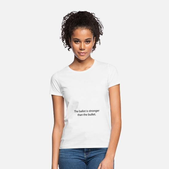 Gift Idea T-Shirts - The ballot is stronger than the bullet. - Women's T-Shirt white