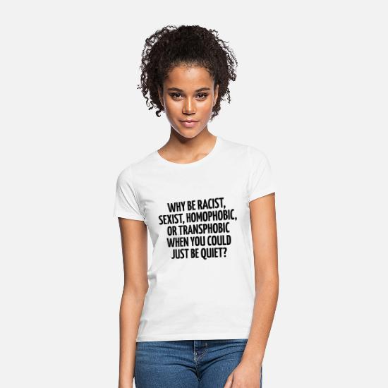 Homophobic Camisetas - Why be racist, sexist, homophobic, or transphobic - Camiseta mujer blanco