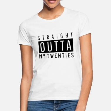 Twenties Straight Outta my Twenties - Verjaardag 30 - Vrouwen T-shirt