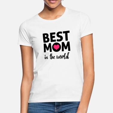 best mom in the world - Women's T-Shirt