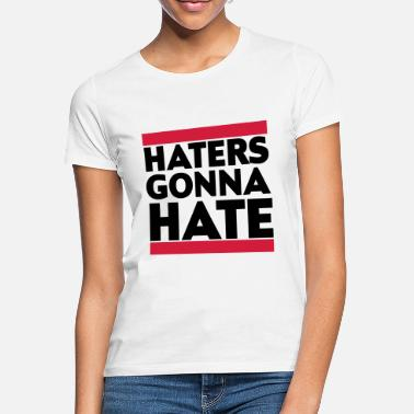 Haters Gonna Hate Haters gonna hate - T-shirt dam