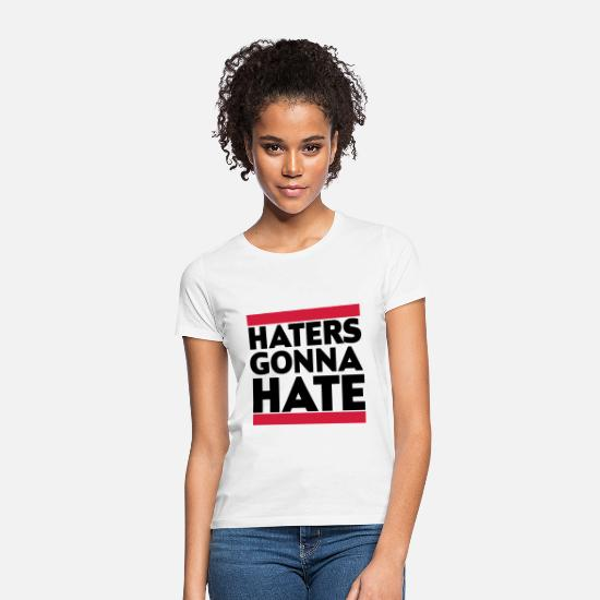 Haters Gonna Hate Magliette - Haters gonna hate - Maglietta donna bianco