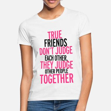 Friends True Friends - Women's T-Shirt