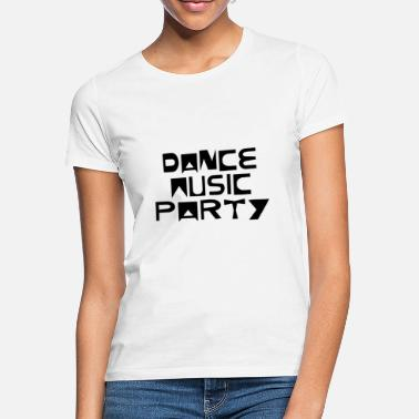 Dance Music Party - Women's T-Shirt